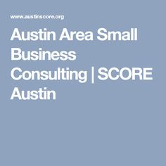 Austin Area Small Business Consulting | SCORE Austin