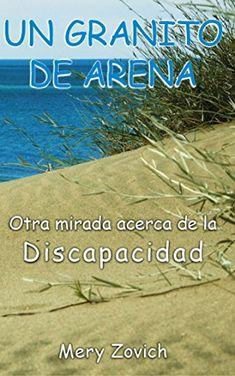 Un granito de arena..acerca de la discapacidad: Otra mirada acerca de la dis Capacidad (Spanish Edition) by [Zovich, Mery]