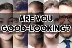 This Test Will Definitely Prove Whether You Are Good Looking Or Not