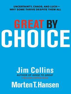 Great by Choice: Uncertainty,Chaos,and Luck--Why Some Thrive Despite Them All: Jim Collins,Morten T. Hansen