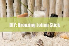 #DIY #Essential #Oils #Bronzing #Lotion #Stick