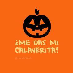 ¿Me das mi #Calaverita? @candidman #Halloween #Calabaza #Citas #Frases