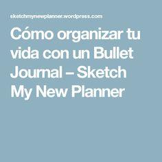 Cómo organizar tu vida con un Bullet Journal – Sketch My New Planner