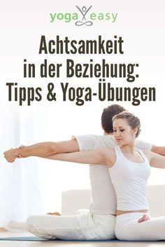 Achtsam in Beziehung und Partnerschaft sein: Tipps für faires Streiten und Yoga-Übungen mit dem Partner