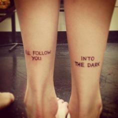 """.. """"I will follow you""""....... """"into the dark"""" Deathcab for cutie"""