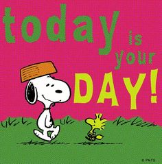 Today is your day! quote via www.Facebook.com/Snoopy