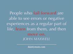 Failing forward is the key to success.