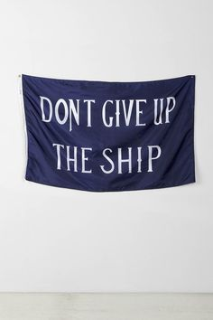 Don't Give Up The Ship Flag - Urban Outfitters Don't Give Up, Never Give Up, Giving Up, My Room, My Dream Home, Cool Words, Urban Outfitters, Nautical, Flag