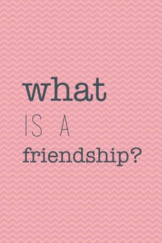 What Is A Friendship?
