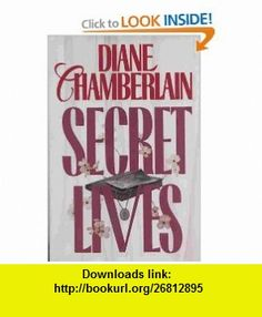 Secret Lives (9780060179076) Diane Chamberlain , ISBN-10: 0060179074  , ISBN-13: 978-0060179076 ,  , tutorials , pdf , ebook , torrent , downloads , rapidshare , filesonic , hotfile , megaupload , fileserve