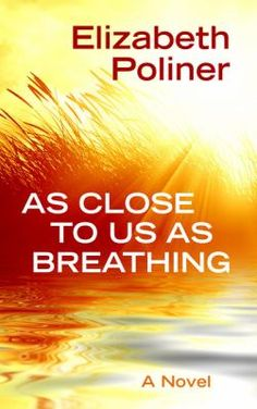 As Close To Us As Breathing [large print] by Elizabeth Poliner
