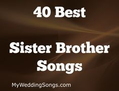 Sister Brother Songs For Weddings