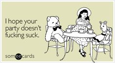 Funny Birthday Ecard: I hope your party doesn't fucking suck.