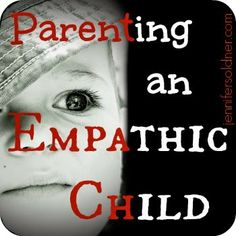 Parenting an Empathic Child: Tips for Recognizing and Coping With an Empathic Child