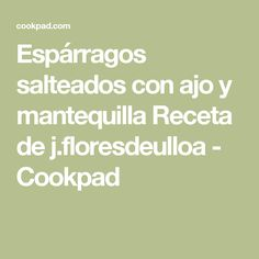 Espárragos salteados con ajo y mantequilla Receta de j.floresdeulloa - Cookpad