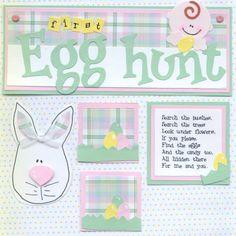 1st Egg Hunt   Scrapbook Paper Piecing Layout ----loved the poem