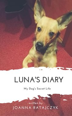 Dog's Diary  My first own book! I have a pleasure to introduce you my dog - Luna! <3