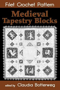 Buy Medieval Tapestry Blocks Filet Crochet Pattern: Complete Instructions and Chart by Claudia Botterweg, Emma L. Boardman and Read this Book on Kobo's Free Apps. Discover Kobo's Vast Collection of Ebooks and Audiobooks Today - Over 4 Million Titles! Crochet Books, Tapestry Crochet, Crochet Blankets, Chain Stitch, Slip Stitch, Double Crochet, Single Crochet, Embroidery Patterns, Crochet Patterns