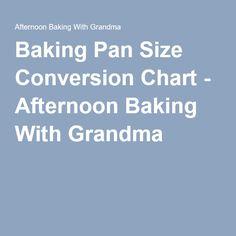Baking Pan Size Conversion Chart - Afternoon Baking With Grandma