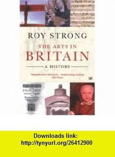 The Arts in Britain A History (9781844137350) Roy Strong , ISBN-10: 184413735X  , ISBN-13: 978-1844137350 ,  , tutorials , pdf , ebook , torrent , downloads , rapidshare , filesonic , hotfile , megaupload , fileserve