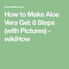 How to Make Aloe Vera Gel: 8 Steps (with Pictures) - wikiHow