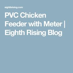 PVC Chicken Feeder with Meter | Eighth Rising Blog