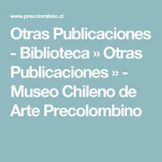 Otras Publicaciones - Biblioteca » Otras Publicaciones » - Museo Chileno de Arte Precolombino