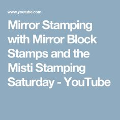 Mirror Stamping with Mirror Block Stamps and the Misti Stamping Saturday - YouTube