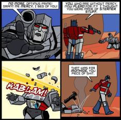 I would pay so much money to see it redone this way..... hehehe G1 transformers movie done right.