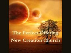New Creation Church - The Perfect Offering - YouTube