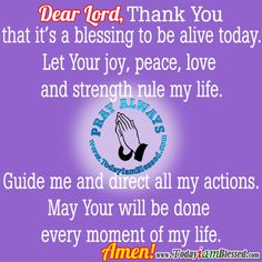 It's a blessing to be alive today. Thank You Lord. AMEN.
