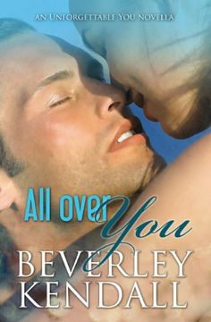 All Over You (Unforgettable You, Book 1.5) by Beverley Kendall, http://www.amazon.com/dp/B00COFU6DA/ref=cm_sw_r_pi_dp_DbZXrb18RVQR6