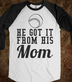 he got it from his mom baseball shirt - OHMYGODDDD I NEED THIS SHIRT!!!!!  Logan really did get it from his mom!!!!!!