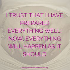 I trust that I have prepared everything well;now, everything will happen as it should | birth quote | positive birth | positive birth movement