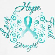 Cancer, Ovaries, Life, Love, Awareness, Hope, Faith, Survival, Support, Voice,Battle, Win, Believe, Strength