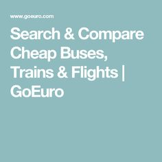 Search & Compare Cheap Buses, Trains & Flights | GoEuro