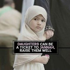 Daughters can be a Ticket to JANNAH, RAISE THEM WELL . .  Plz forward this msg to others! For IslamicMobile Apps:  http://www.ImranQureshi.com  #allah #islam #quran #islamic #sunnah