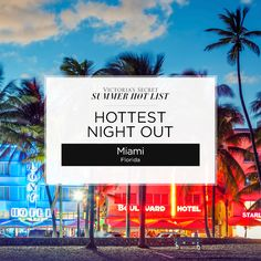 Miami, Florida was voted Hottest Night Out on the Victoria's Secret Summer Hot List! As Will Smith told us back in the '90s, this party doesn't stop until the break of dawn. And with the hottest hotels, best beaches & sexiest club scene, why would it?