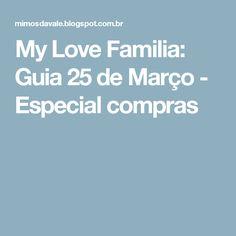 My Love Familia: Guia 25 de Março - Especial compras
