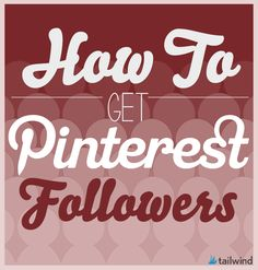 How to Get Pinterest Followers - useful introductory tips from @tailwind if you are new to using Pinterest for your small business