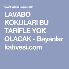 LAVABO KOKULARI BU TARİFLE YOK OLACAK - Bayanlar kahvesi.com