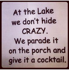At the Lake we don't hide CRAZY.  We parade it on the porch and give it a cocktail. Beach Signs, Tattoo Quotes, Wood, Tattoos, Madeira, Woodwind Instrument, Timber Wood, Wood Planks, Tat
