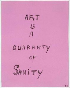 """""""Art is a Guaranty of Sanity"""" louise bourgeois"""