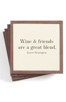 """Wine and friends are a great blend."""