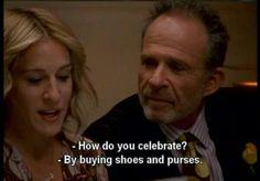 Always. ~Carrie Bradshow