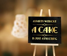 A party without cake is just a meeting. Gatsby wedding decoration, Candy bar sign, Printable roaring 20s party decor. Cake party decoration by PartyGraphix on Etsy https://www.etsy.com/listing/232210232/a-party-without-cake-is-just-a-meeting