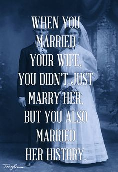 When you married your wife, you didn't marry just her, but you also married her history. - Tony Evans #drtonyevans #godlymarriage
