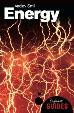 Energy: A Beginner's Guide (Beginner's Guides) by Vaclav Smil http://www.amazon.com/dp/1851684522/ref=cm_sw_r_pi_dp_Hh71wb0MF8C57