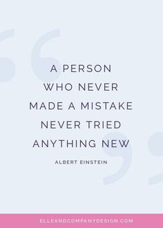 """A person who never made a mistake never tried anything new."" // How Almost Getting Sued Helped My Business - Elle & Company"