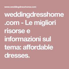weddingdresshome.com-Le migliori risorse e informazioni sul tema: affordable dresses.